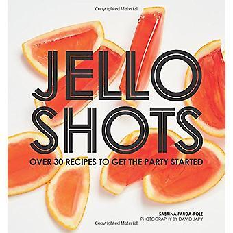 Jello Shots - über 30 Rezepte, die Party von Sabrina Faud gestartet