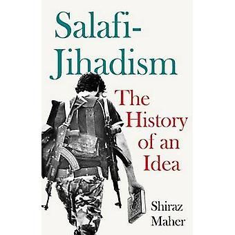 Salafi-Jihadism - historien av en idé av Shiraz Maher - 97818490462
