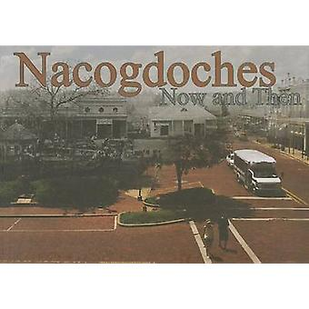 Nacogdoches Now and Then by Christopher Talbot - David Lewis - 978193