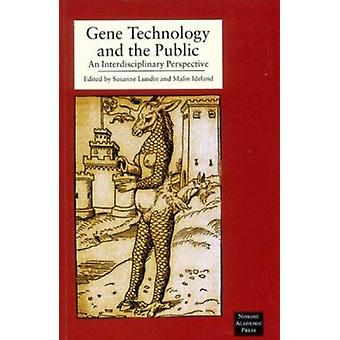 Gene Technology and the Public - An Interdisciplinary Perspective by S