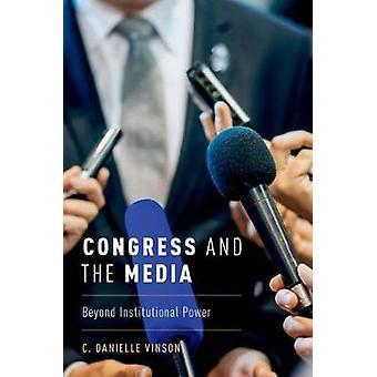 Kongress und die Medien - jenseits institutioneller Macht von Danielle Vinson