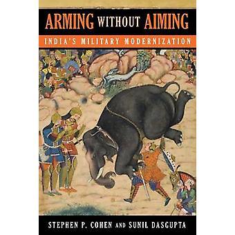Armar sin apuntar - modernización militar de la India por Stephen Phil