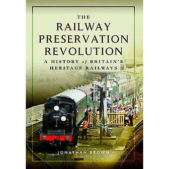 The Railway Preservation Revolution - A History of Britain's Heritage