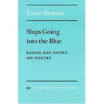 Schiffe gehen ins blaue: Essays und Anmerkungen zu Poesie