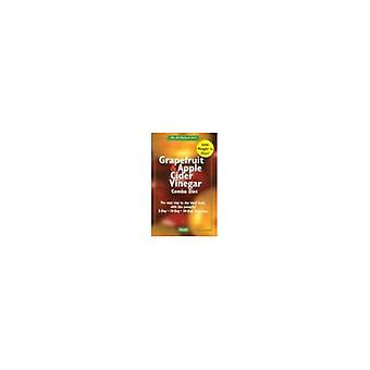 Grapefruit en Apple Cider azijn Combo dieet boek: krijgen een snoeischaar figuur met de combinatie van Grapefruit en appel Cider azijn