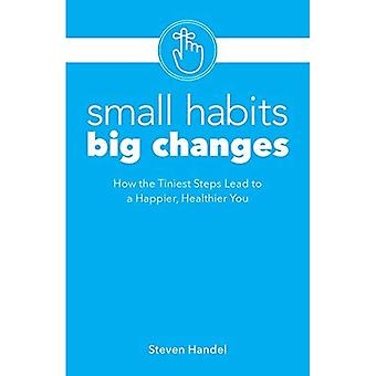Kleine gewoonten, grote veranderingen: Hoe het kleinste stappen leiden tot een gelukkiger, gezonder u