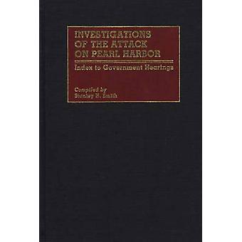 Untersuchungen des Angriffs auf Pearl Harbor Index bis Regierung Anhörungen von Smith & Stanley H.