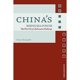 Chinas Rising Sea Power The Pla Navys Submarine Challenge by Howarth & Peter