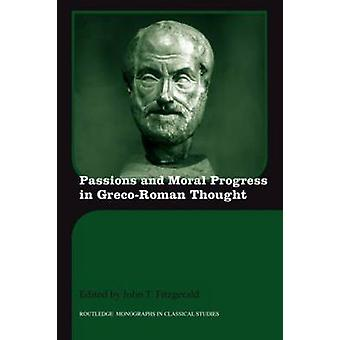 Passions and Moral Progress in GrecoRoman Thought by Fitzgerald & John T.