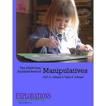 The Child Care Alphabet Book of Manipulatives by Johnson & Tasha A.