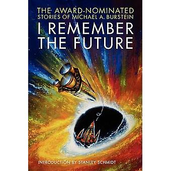 I Remember the Future The AwardNominated Stories of Michael A. Burstein by Burstein & Michael A.