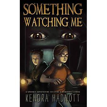 Something Watching Me by Hadnott & Kendra