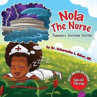 Nola the Nurse Remembers Hurricane Katrina Special Edition by Baker & Dr. Scharmaine