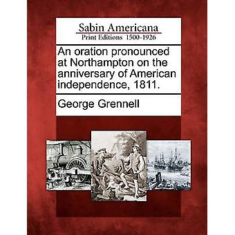Eine Rede zum Jahrestag der amerikanischen Unabhängigkeitserklärung 1811 in Northampton ausgesprochen. durch Grennell & George