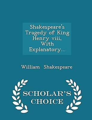 Shakespeares Tragedy of King Henry viii With Explanatory...  Scholars Choice Edition by Shakespeare & William