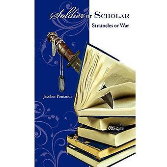 Soldier or Scholar Stratocles or War by Pontanus & Jacobus