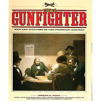 Age of the Gunfighter - Men and Weapons on the Frontier - 1840-1900 by