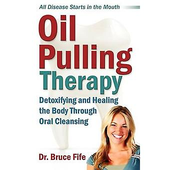Oil Pulling Therapy - Detoxifying and Healing the Body Through Oral Cl