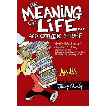 Amelia Rules! - The Meaning of Life... and Other Stuff by Jimmy Gownle