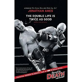 The Double Life Is Twice as Good by Jonathan Ames - 9781439102336 Book