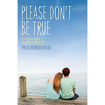 Please Don't Be True by Phyllis Reynolds Naylor - 9781442417212 Book