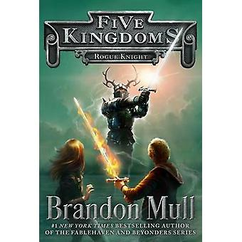 Rogue Knight by Brandon Mull - 9781442497047 Book