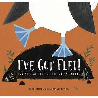 I've Got Feet! - Fantastical Feet of the Animal World by Julie Murphy