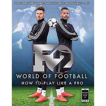F2 World of Football - How to Play Like a Pro by F2 Freestylers - 9781