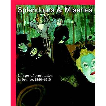 Splendours and Miseries - Images of Prostitution in France - 1850-1910