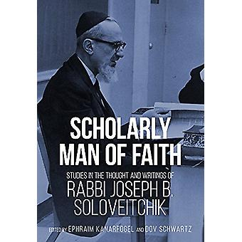 Scholarly Man of Faith - Studies in the Thought and Writings of Rabbi