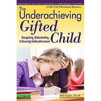 The Underachieving Gifted Child - Recognizing - Understanding - and Re