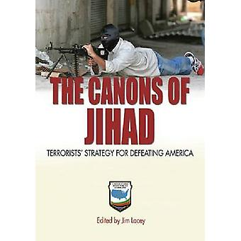 The Canons of Jihad - Terrorists' Strategy for Defeating America by J.