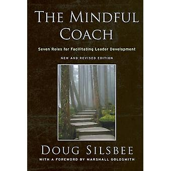The Mindful Coach - Seven Roles for Facilitating Leader Development by
