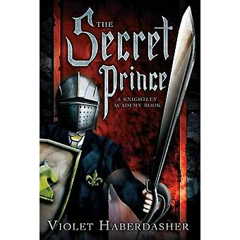 The Secret Prince - A Knightley Academy Book by Violet Haberdasher - 9