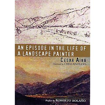 An Episode in the Life of a Landscape Painter by Cesar Aira - Chris A