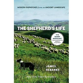 The Shepherd's Life - Modern Dispatches from an Ancient Landscape by J