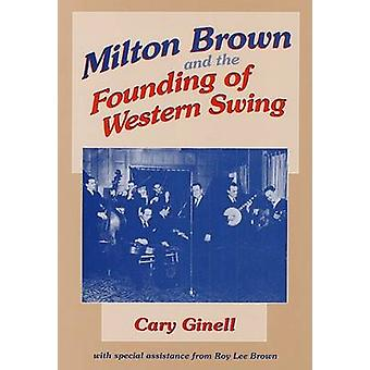 Milton Brown and the Founding of Western Swing par Cary Ginell - Roy L