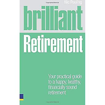 Brilliant Retirement: Your Practical Guide to a Happy, Healthy, Financially Sound Retirement