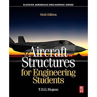 Aircraft Structures for Engineering Students by T H G Megson