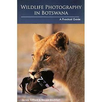 Tierfotografie in Botswana Ein praktischer Guide von James Gifford & Steven Stockhall