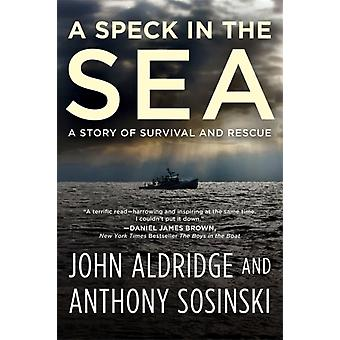 A Speck in the Sea  A Story of Survival and Rescue by John Aldridge & Anthony Sosinski