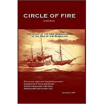 Circle of Fire  The Story of the USS Susquehanna in the War of the Rebellion by Barratt & Peter