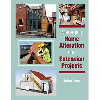 Managing Home Alteration and Extension Projects von Julian Owen