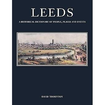 Leeds - A Historical Dictionary of People - Places and Events by David