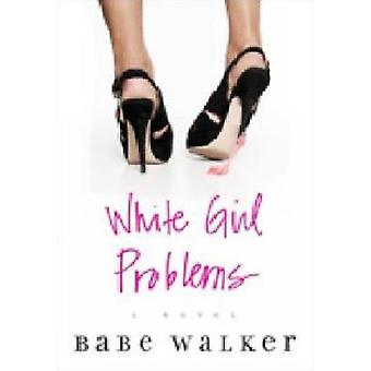 White Girl Problems by Walker & Babe