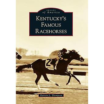 Kentucky's Famous Racehorses by Patricia L Thompson - 9780738566887 B
