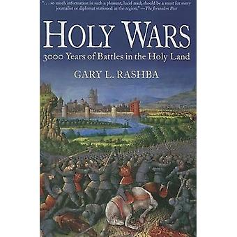 Holy Wars 3000 Years of Battles in the Holy Land par Gary L Rashba