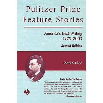 Pulitzer Prize Feature Stories Americas Best Writing 1979  2003 by Garlock & David