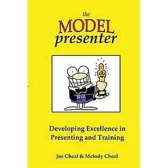The Model Presenter Developing Excellence in Presenting and Training by Cheal & Joe