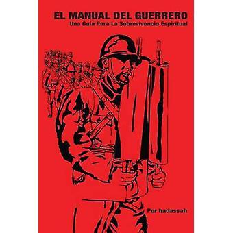 El Manual Del Guerrero   Una Gua Para La Sobrevivencia Espiritual by Hadassah
